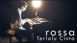 Video Rossa - Terlalu Cinta Piano Cover MP3, 3GP, MP4, WEBM, AVI, FLV Juli 2018