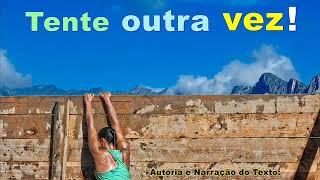 Mensagem de reflexão - TENTE OUTRA VEZ - PALAVRAS DE SABEDORIA - NUNCA DESISTA - MENSAGEM PARA REFLEXÃO