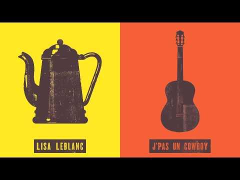 Lisa Leblanc : J'pas un Cowboy