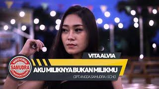 Video Vita Alvia - Aku Miliknya Bukan Milikmu (Official Music Video) MP3, 3GP, MP4, WEBM, AVI, FLV Juni 2018