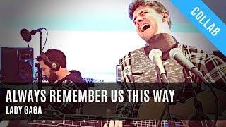 Always Remember Us This Way - Lady Gaga (Cover by Rafael Bastos ft Dood)