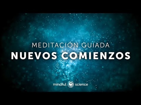 Cerrar ciclos, soltar lo viejo y abrirte a nuevos comienzos | Meditacion guiada Mindful Science