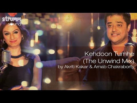 Download Kehdoon Tumhe (The Unwind Mix) by Akriti Kakar & Arnab Chakraborty HD Mp4 3GP Video and MP3