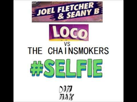 Loco vs #Selfie-Joel Fletcher & Seany B vs The Chainsmokers Mashup
