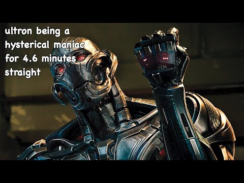 ultron being a hysterical maniac for 4.6 minutes straight