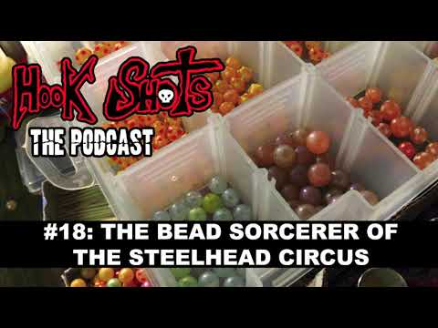 The Hook Shots Podcast - #18 The Bead Sorcerer Of The Steelhead Circus