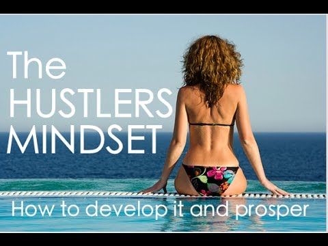 The Hustler's Mindset - How To Develop It