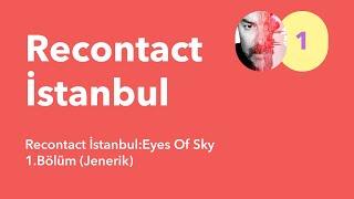 Recontact İstanbul:Eyes Of Sky / 1.Bolum (Jenerik)