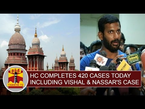 HC-Completes-420-cases-today-Including-Actors-Vishal-and-Nassar-case-Thanthi-TV