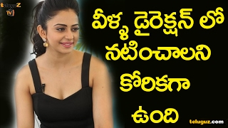 Rakul Preet shocking comments on working with directors