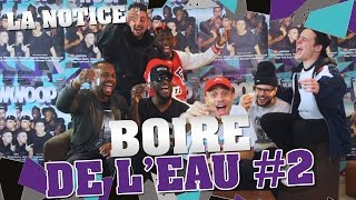Video LA NOTICE - BOIRE DE L'EAU #2 MP3, 3GP, MP4, WEBM, AVI, FLV Mei 2017