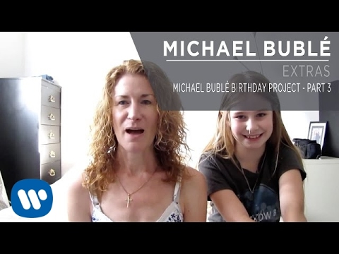 Michael Bublé Birthday Project - Part 3 [Extra]