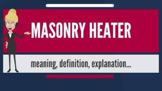 What is MASONRY HEATER? What does MASONRY HEATER mean? MASONRY HEATER meaning - MASONRY HEATER...