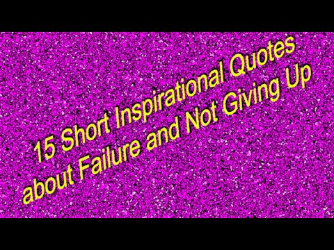 Short quotes - 15 Short Inspirational Quotes about Failure and Not Giving !