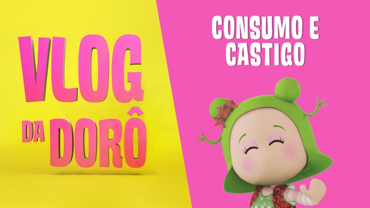 Vlog da Dorô – Consumo e Castigo