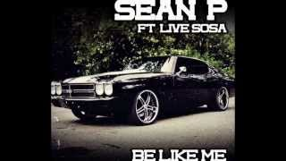 Sean P Ft. LiveSosa | Be Like Me
