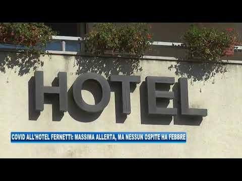 11/09/2020 - COVID ALL'HOTEL FERNETTI: MASSIMA ALLERTA MA NESSUN OSPITE HA FEBBRE