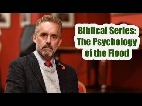 Dr. Jordan B. Peterson - Biblical Series: The Psychology of the Flood