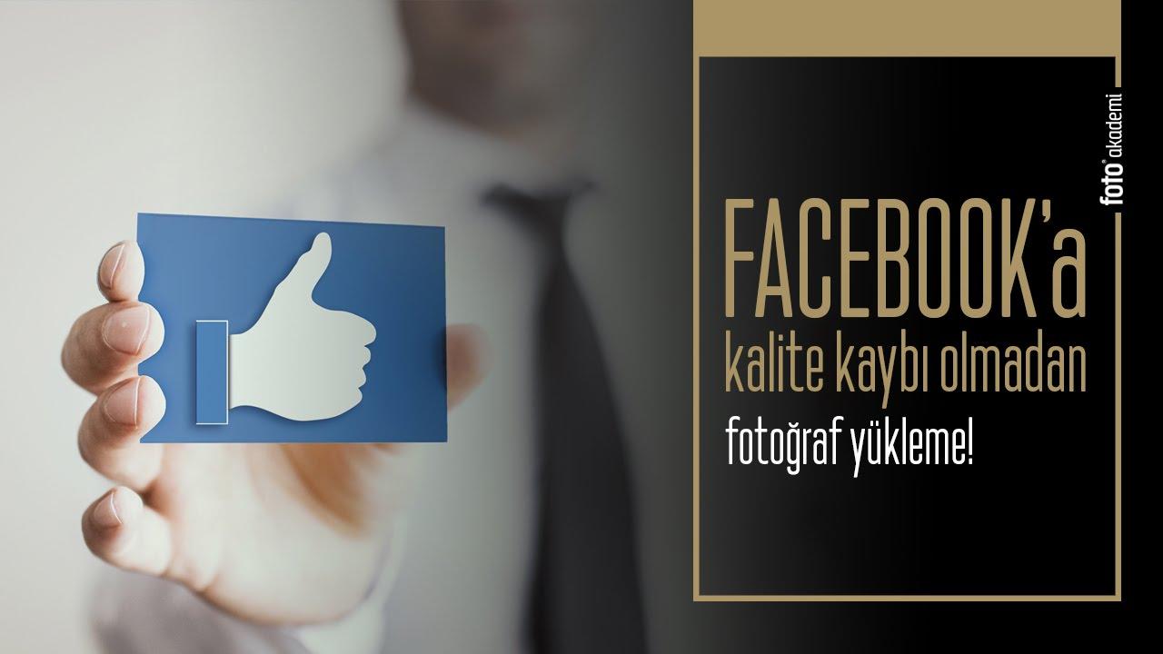Facebook'a Kalite Kaybı Olmadan Nasıl Fotoğraf Yüklenir?