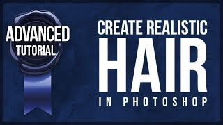 Advanced Photoshop Tutorial #16 - How To Create Realistic Hair In Photoshop