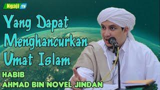 Video Yang Dapat Menghancurkan Umat Islam || Habib Ahmad bin Novel Jindan MP3, 3GP, MP4, WEBM, AVI, FLV November 2018