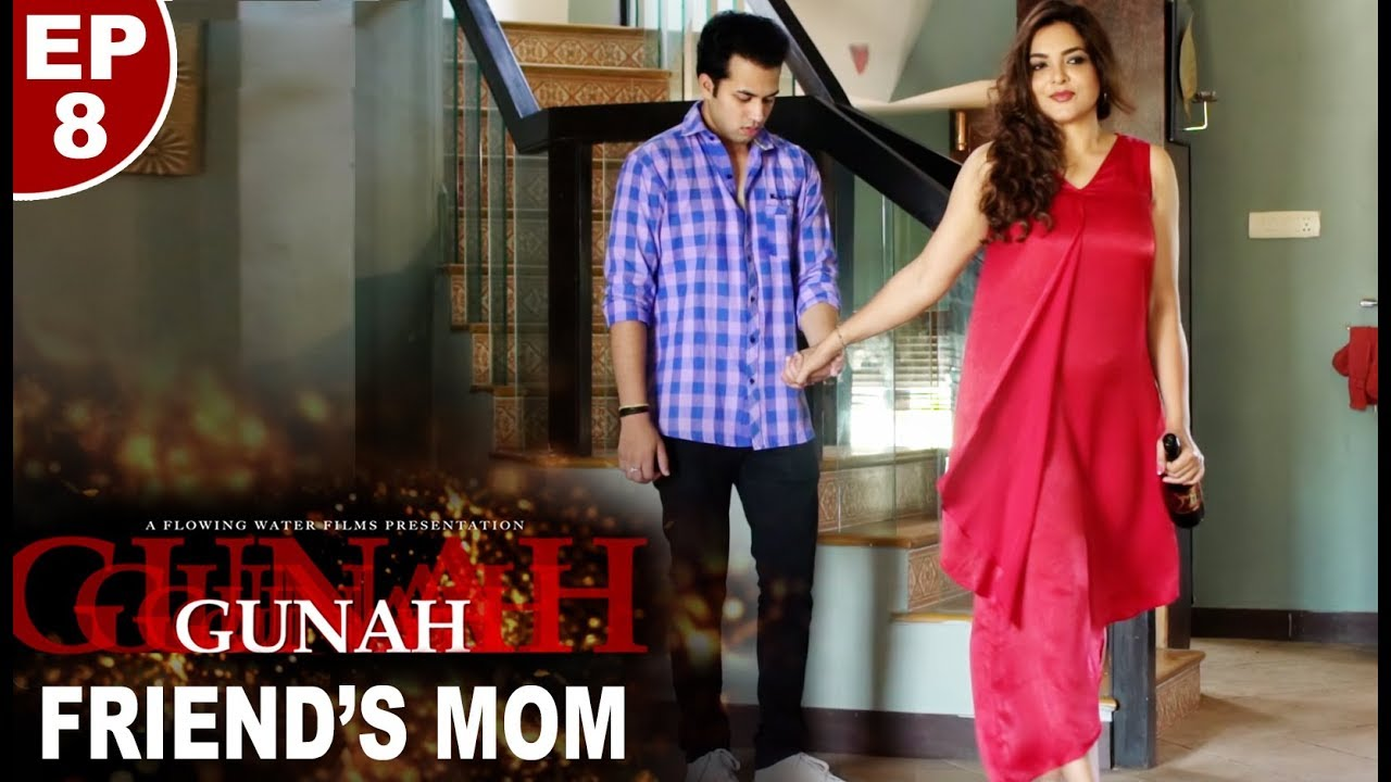 Gunah - Friend's Mom - Episode 08 | गुनाह - फ्रेंड्'स मॉम | FWFOriginals - YouTube