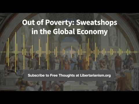 Episode 118: Out of Poverty: Sweatshops in the Global Economy (with Benjamin Powell)