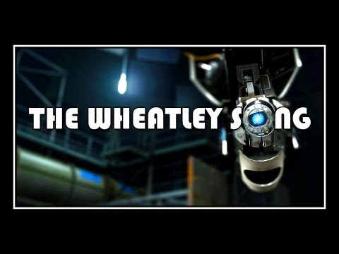 Wheatley - GLaDOS IS TO BLAME - http://www.youtube.com/watch?v=qDY-DF4Lpdg IF I WERE A CORE - http://www.youtube.com/watch?v=4U_RvUYINpo THIS IS APERTURE - http:/...