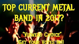 Who is the best metal band currenty running? I have my list in a few weeks, but want to know your picks! leave a list of 10 in the comments box and a video will be made with the top picks!DROP A DONATION, IT HELPS MASSIVELY ► https://www.paypal.me/coverkillernatoon Support CKN's Endeavors Directly:PATREON ► https://www.patreon.com/coverkillernation?ty=pThanks to all who help/have helped! CKN Facebook! ► https://www.facebook.com/CoverkillerNationCKN on Twitter ► @thecoverkillerCKN Facebook Fan Page ► https://www.facebook.com/groups/CoverkillerNationFanGroup/