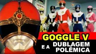 Video GOGGLE V e a dublagem polêmica - TokuDoc MP3, 3GP, MP4, WEBM, AVI, FLV Juli 2018
