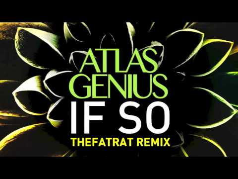 Atlas Genius - 'If So' (TheFatRat Remix)
