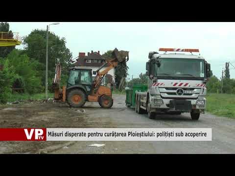 Măsuri disperate pentru curățarea Ploieștiului: polițiști sub acoperire