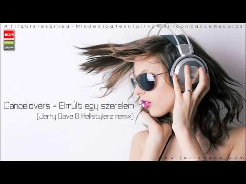 Dancelovers - Elmúlt Egy Szerelem 2014 (Jerry Dave & Hellstylerz Remix) (видео)