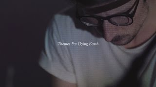 Themes For Dying Earth: A Short Documentary Film