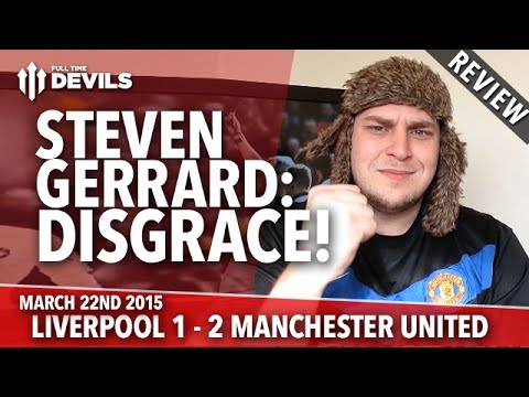 Steven Gerrard: Disgrace! | Liverpool 1 Manchester United 2 | REVIEW