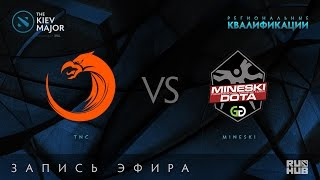 TNC vs Mineski, Kiev Major Quals SEA [GodHunt, 4ce]