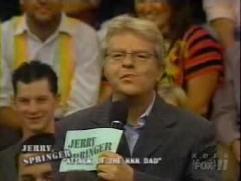 KKK - http://www.youtube.com/watch?v=SzFOYZXugrY&feature=youtu.be clip from jerry springer racist dad and son members of the 'kkk' this video contains racist sayin...