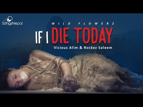 (IF I DIE TODAY - WILD FLOWERZ | Vicious Alim & Rockez Saleem | Nepali Rap Pop Song | 2019/2075 - Duration: 4 minutes, 18 seconds.)