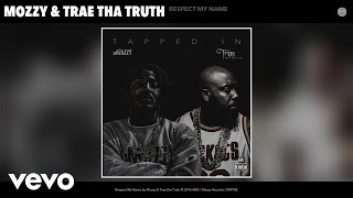 Mozzy, Trae tha Truth - Respect My Name (Audio)