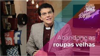 Padre Reginaldo Manzotti: Abandone as roupas velhas