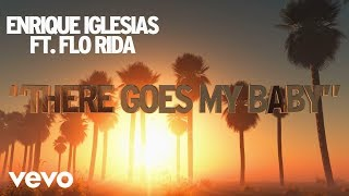 Enrique Iglesias ミュージックビデオ There Goes My Baby (feat. Flo Rida) (Lyric Video)
