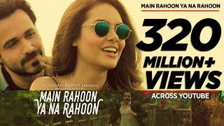 Main Rahoon Ya Na Rahoon - Song Video (Emraan Hashmi Esha Gupta)