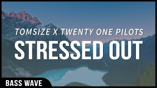 Tomsize x Twenty One Pilots - Stressed Out [Bass Boosted]