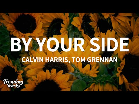 Calvin Harris feat. Tom Grennan - By Your Side (Lyrics)