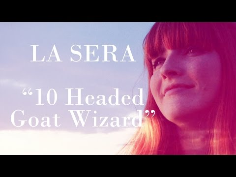 Let La Sera warm your heart with the new video for '10 Headed Goat Wizard'