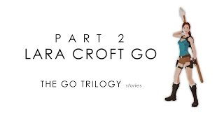 The GO Trilogy Stories - Part Two: Lara Croft GO