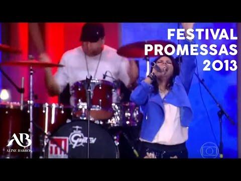 Aline Barros - Festival Promessas 2013 HD - Parte 1