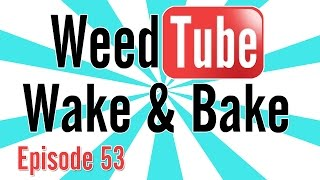WEEDTUBE WAKE & BAKE! - (Episode 53) by Strain Central