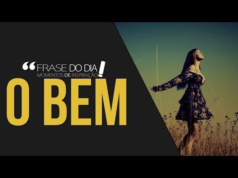 Frases de superação - FRASE DO DIA - O BEM