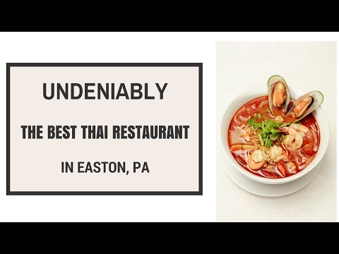 What Is The Best Thai Restaurant in Easton, PA?